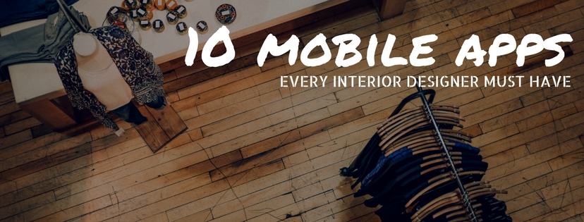 10 Mobile Apps Every Interior Designer Must Have